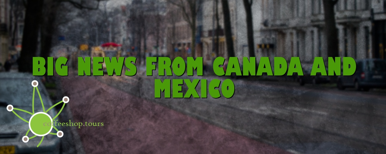 Big news from Canada and Mexico