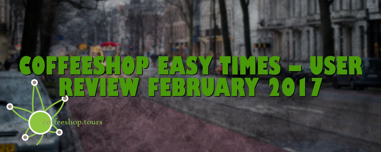 Coffeeshop Easy Times – User Review February 2017