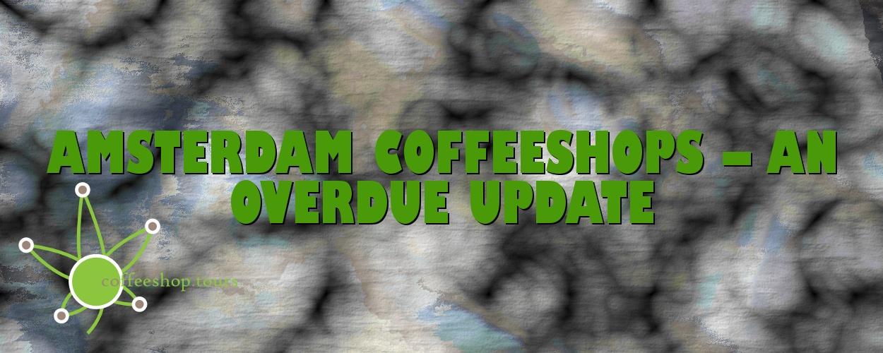 Amsterdam Coffeeshops – An overdue Update